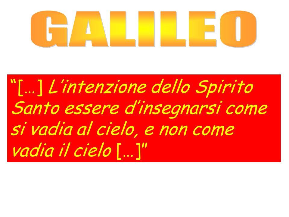 GALILEO […] L'intenzione dello Spirito Santo essere d'insegnarsi come si vadia al cielo, e non come vadia il cielo […]